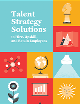Talent Strategy Solutions to Hire, Upskill, and Retain Employees