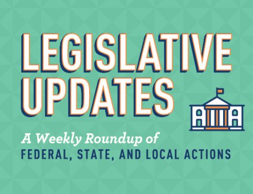 Legislative Updates: A Weekly Roundup of Federal, State, and Local Actions